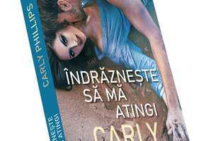 """""""Îndrăznește să mă atingi"""" de Carly Phillips"""