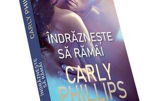 """""""Îndrăznește să rămâi"""" de Carly Phillips"""