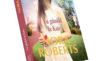 """""""Cu gândul la Kate"""" de Nora Roberts, ultima carte din seria Stanislaski"""