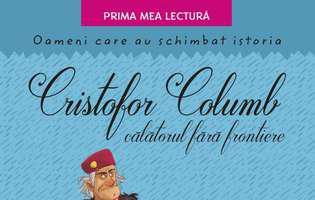 Oameni care au schimbat istoria - Cristofor Columb:  călătorul fără frontiere - o carte fascinantă, pentru micii școlari