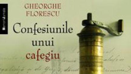 """Confesiunile unui cafegiu"", de Gheorghe Florescu"