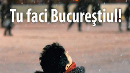 """""""Tu faci Bucurestiul!"""""""