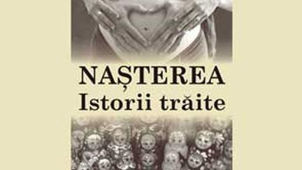 """Lansarea cartii """"Nasterea. Istorii traite"""""""