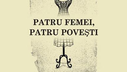 """Lansare de carte: """"Patru femei, patru povesti"""""""