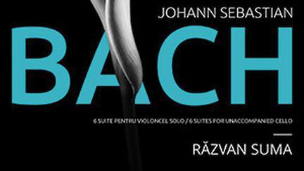"""BACH. Sase suite pentru violoncel solo"" interpretate de Razvan Suma (CD)"