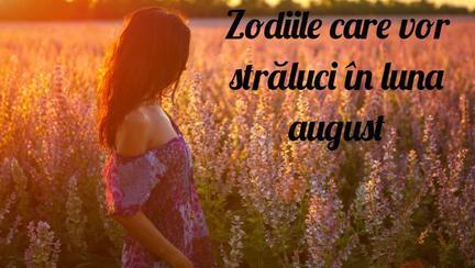 Zodiile care vor străluci în luna august