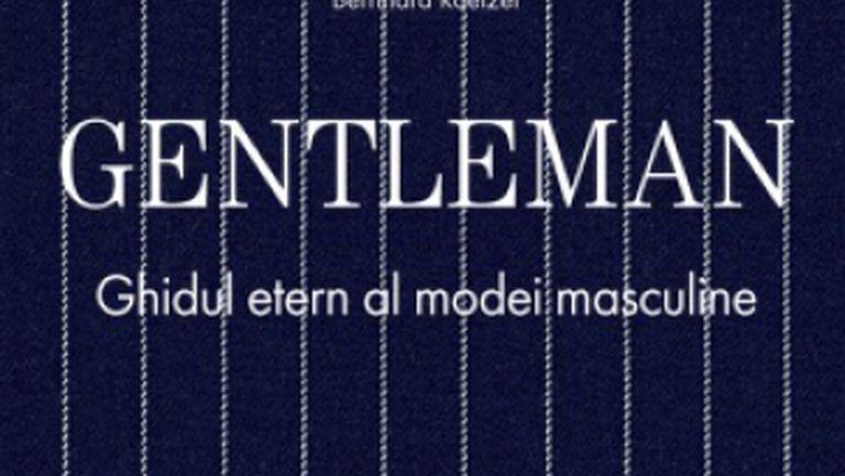 """Gentleman – Ghidul etern al modei masculine"""